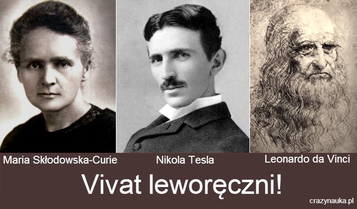 Słynni leworęczni: Maria Skłodowska-Curie, Nikola Tesla i Leonardo da Vinci
