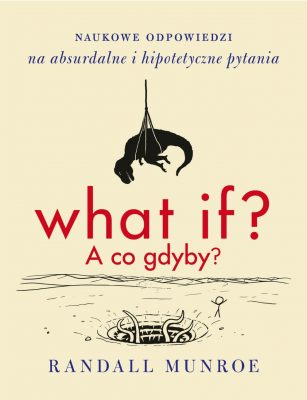 What if? A co gdyby? Naukowe odpowiedzi na absurdalne i hipotetyczne pytania
