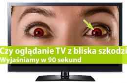 Czy oglądanie telewizji z bliska szkodzi? Wyjaśniamy w 90 sekund