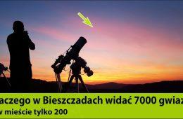 Dlaczego w Bieszczadach widać 7000 gwiazd?