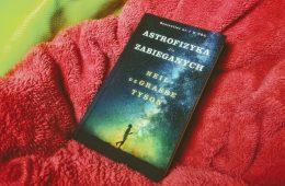 Astrofizyka dla zabieganych – błyskotliwa pigułka wiedzy o kosmosie