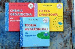 Kwanty, teoria względności i chemia organiczna – genialnie proste książki dla kilkulatków
