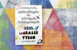 Astrofizyka dla młodych zabieganych – hit Neila deGrasse Tysona teraz w wersji dla dzieci