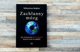 """""""Zachłanny mózg"""" – ta książka wyjaśnia, dlaczego pożeramy świat i nie staramy się tego zatrzymać"""