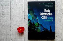 Ta powieść graficzna o Marii Skłodowskiej-Curie jest strzałem w dziesiątkę!