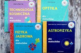 Astrofizyka, optyka, technologia kosmiczna, fizyka jądrowa – uwierzycie, że to tytuły książek dla kilkulatków?